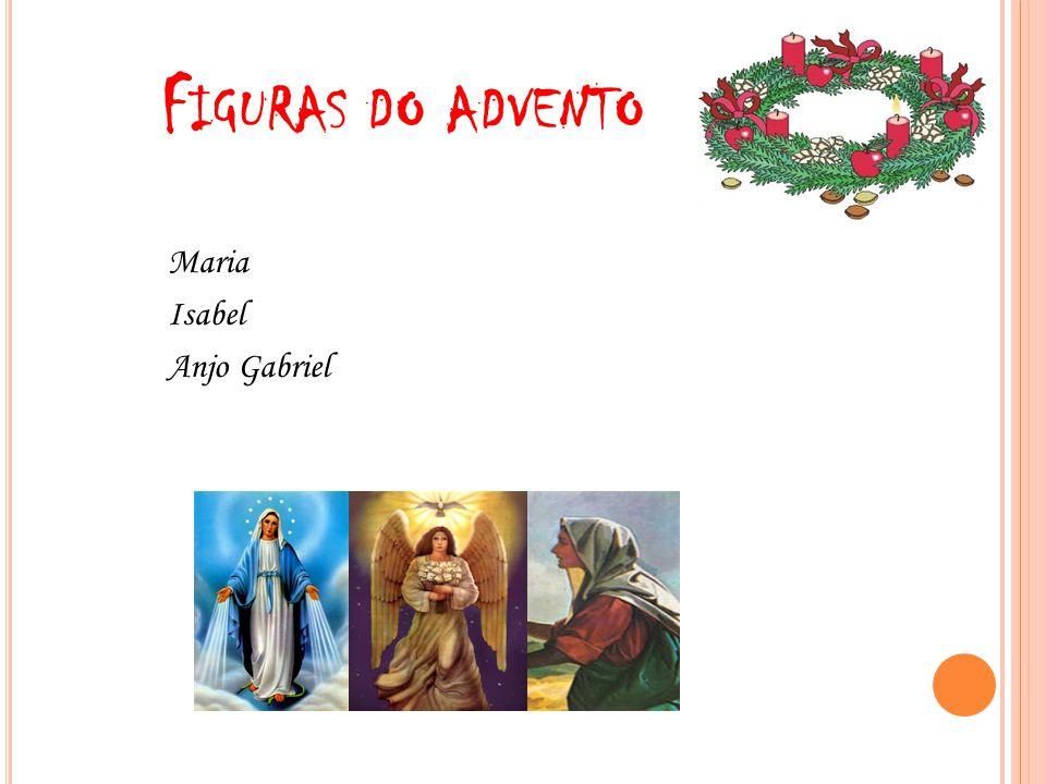 F IGURAS DO ADVENTO Maria Isabel Anjo Gabriel