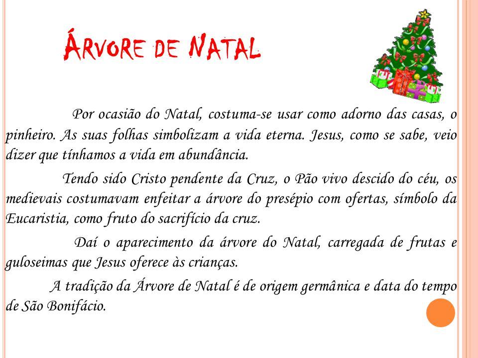 Á RVORE DE N ATAL Por ocasião do Natal, costuma-se usar como adorno das casas, o pinheiro. As suas folhas simbolizam a vida eterna. Jesus, como se sab