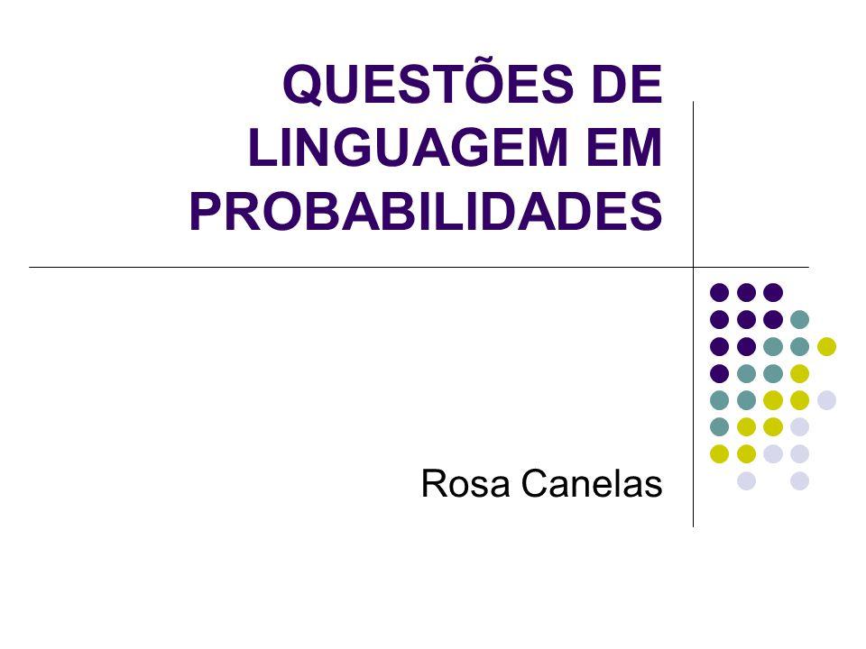 QUESTÕES DE LINGUAGEM EM PROBABILIDADES Rosa Canelas