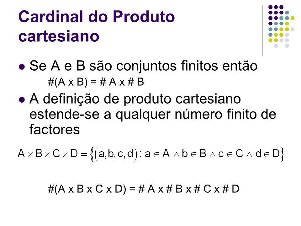 Cardinal do Produto cartesiano Se A e B são conjuntos finitos então #(A x B) = # A x # B A definição de produto cartesiano estende-se a qualquer númer