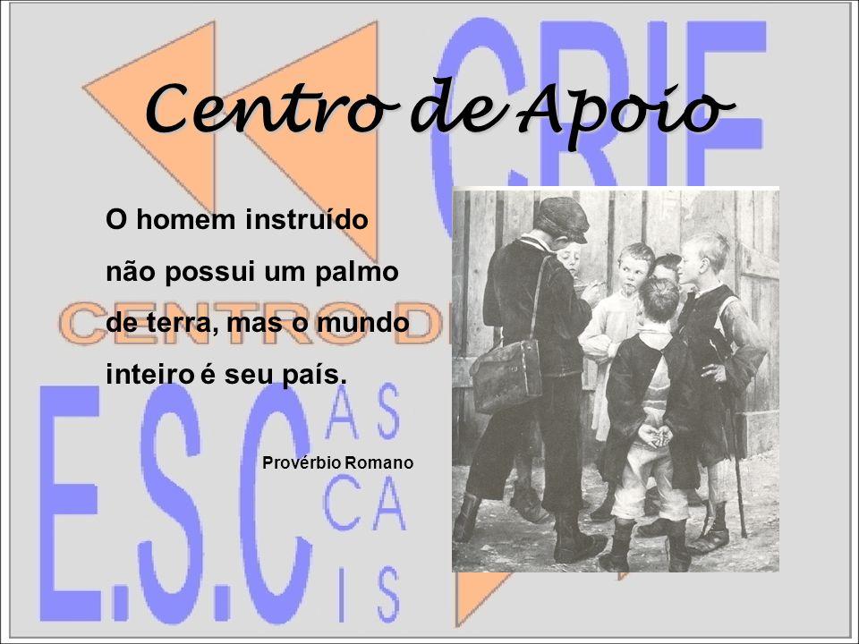 Centro de Apoio O homem instruído não possui um palmo de terra, mas o mundo inteiro é seu país.