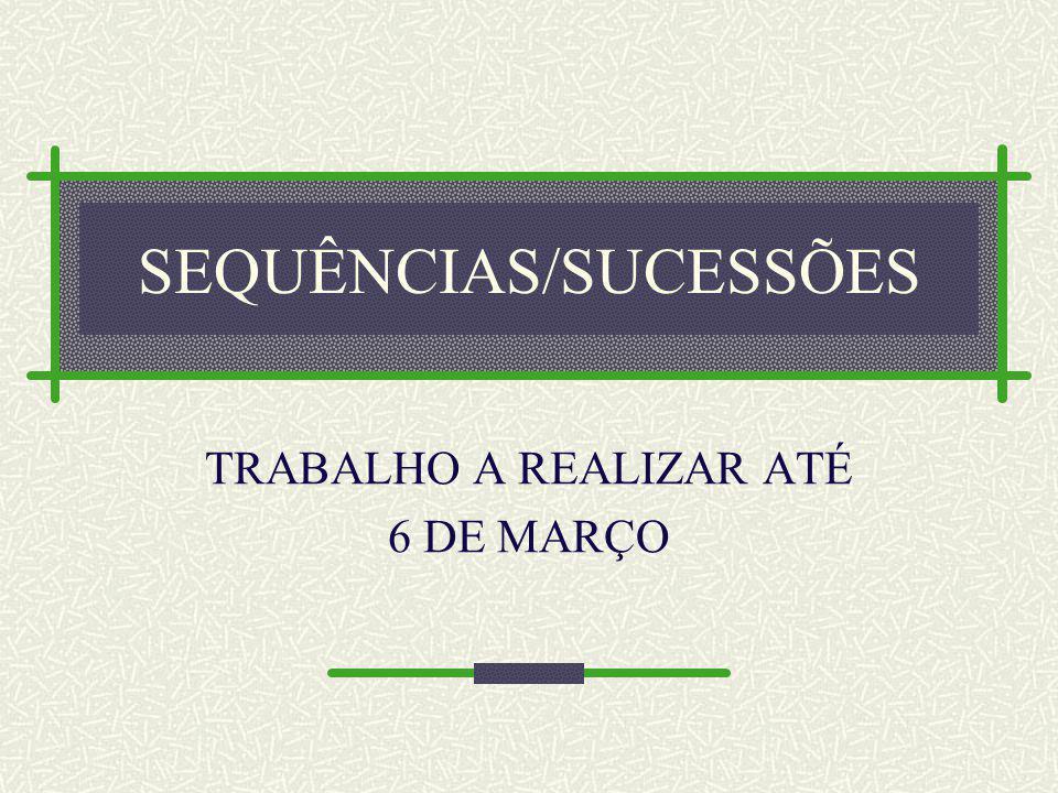 SEQUÊNCIAS/SUCESSÕES TRABALHO A REALIZAR ATÉ 6 DE MARÇO