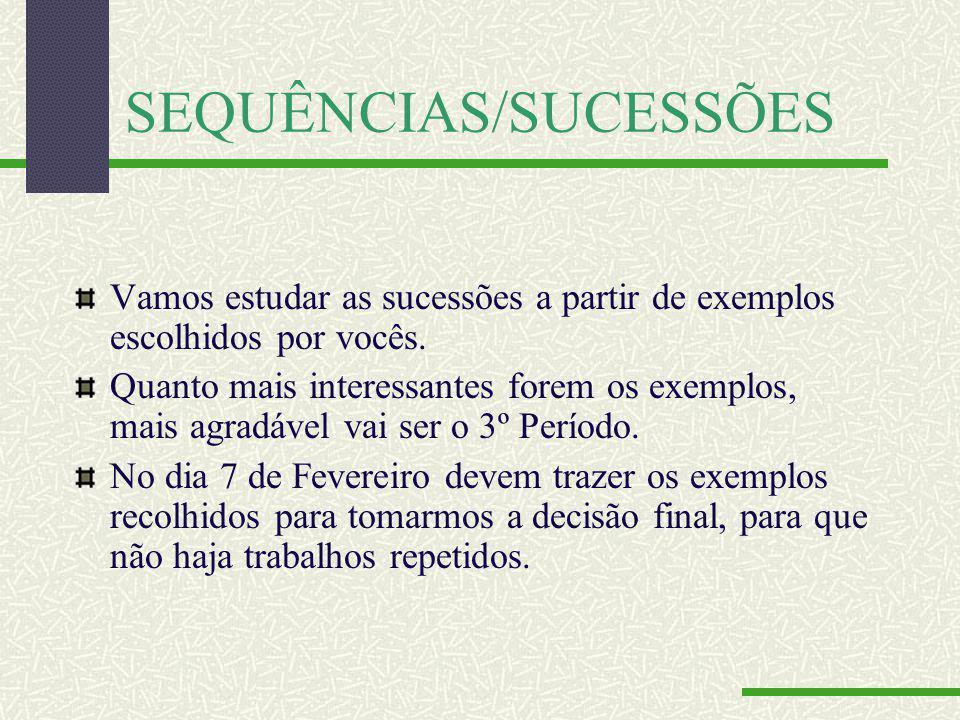 SEQUÊNCIAS/SUCESSÕES Vamos estudar as sucessões a partir de exemplos escolhidos por vocês.