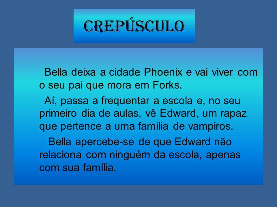 Crepúsculo Bella deixa a cidade Phoenix e vai viver com o seu pai que mora em Forks.