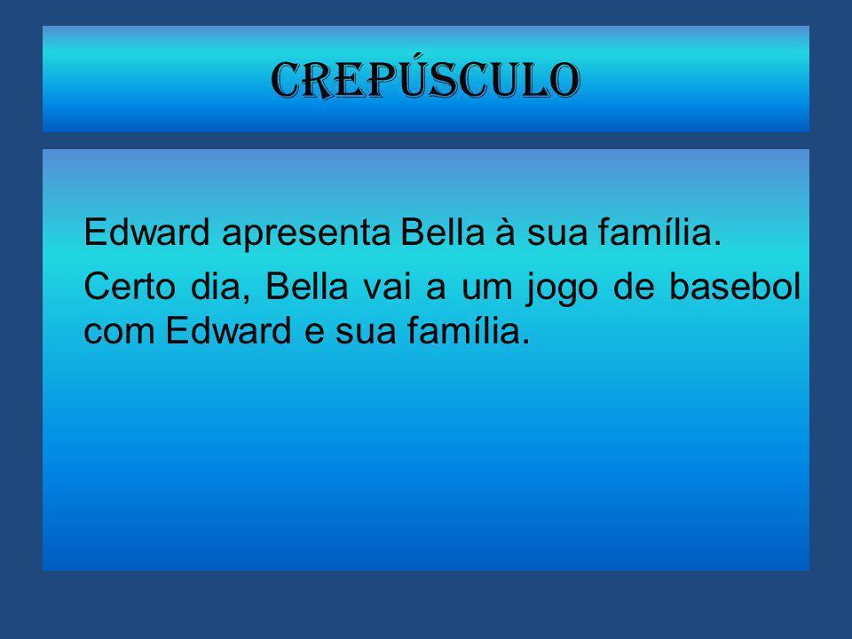 Edward apresenta Bella à sua família. Certo dia, Bella vai a um jogo de basebol com Edward e sua família. Crepúsculo