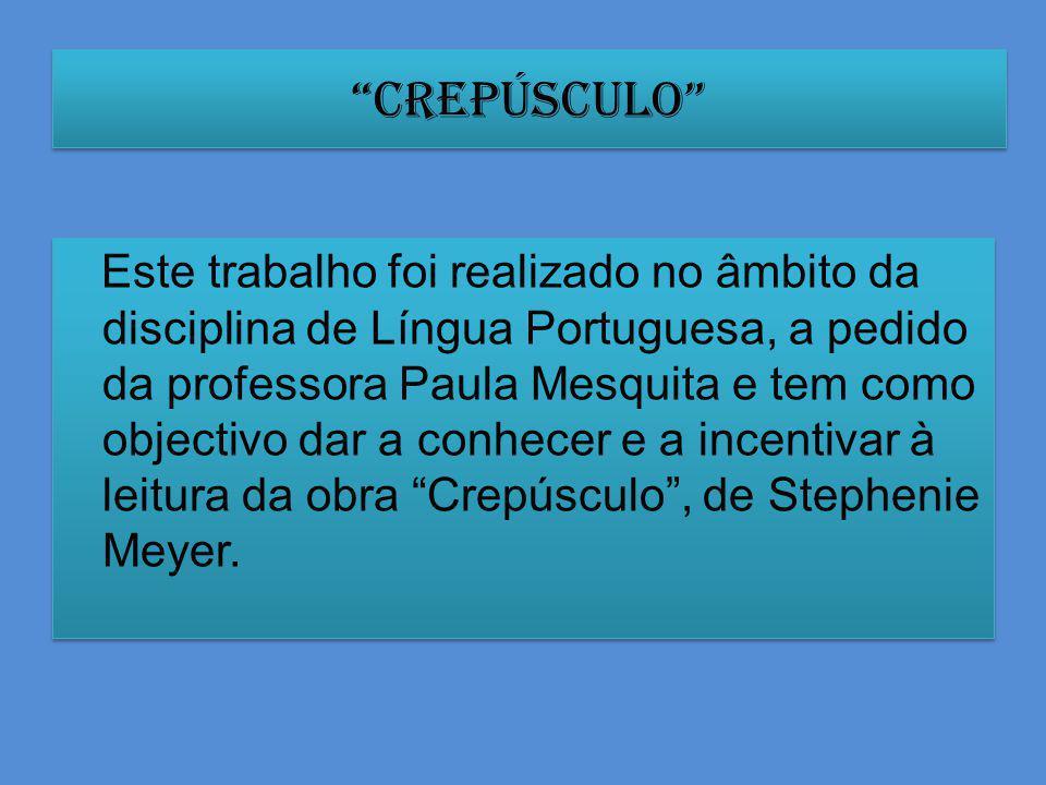 Crepúsculo Este trabalho foi realizado no âmbito da disciplina de Língua Portuguesa, a pedido da professora Paula Mesquita e tem como objectivo dar a conhecer e a incentivar à leitura da obra Crepúsculo, de Stephenie Meyer.