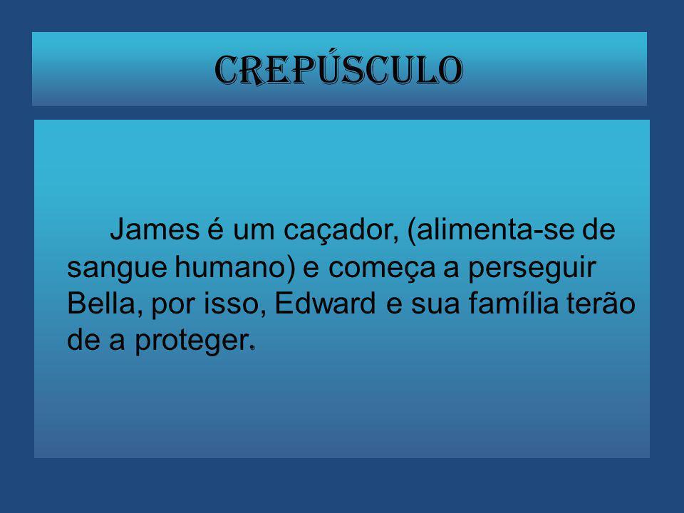 James é um caçador, (alimenta-se de sangue humano) e começa a perseguir Bella, por isso, Edward e sua família terão de a proteger.