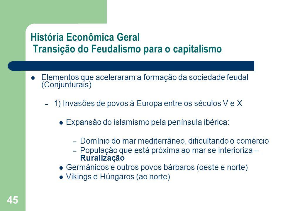 45 História Econômica Geral Transição do Feudalismo para o capitalismo Elementos que aceleraram a formação da sociedade feudal (Conjunturais) – 1) Inv