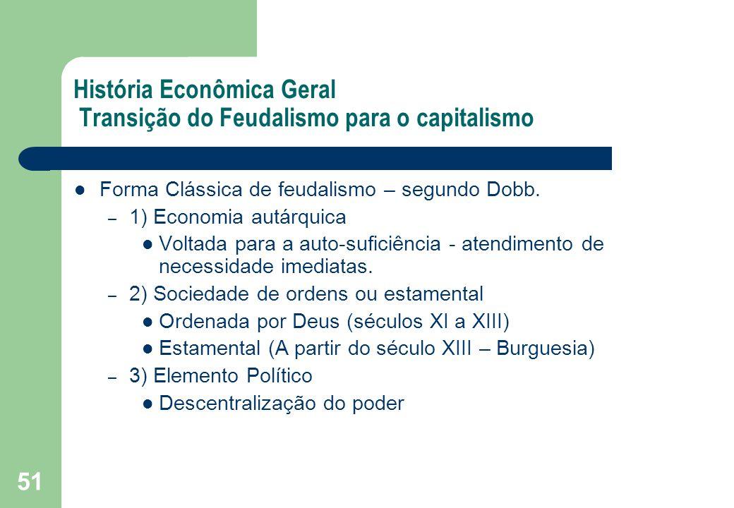 51 História Econômica Geral Transição do Feudalismo para o capitalismo Forma Clássica de feudalismo – segundo Dobb. – 1) Economia autárquica Voltada p
