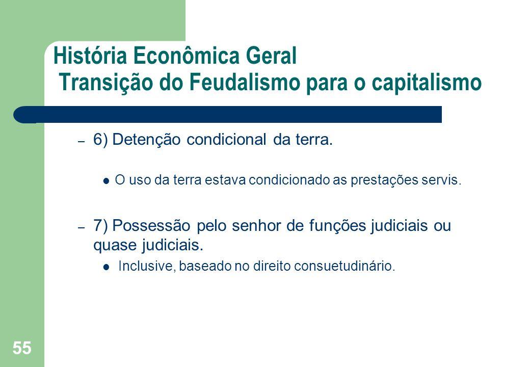 História Econômica Geral Transição do Feudalismo para o capitalismo – 6) Detenção condicional da terra. O uso da terra estava condicionado as prestaçõ