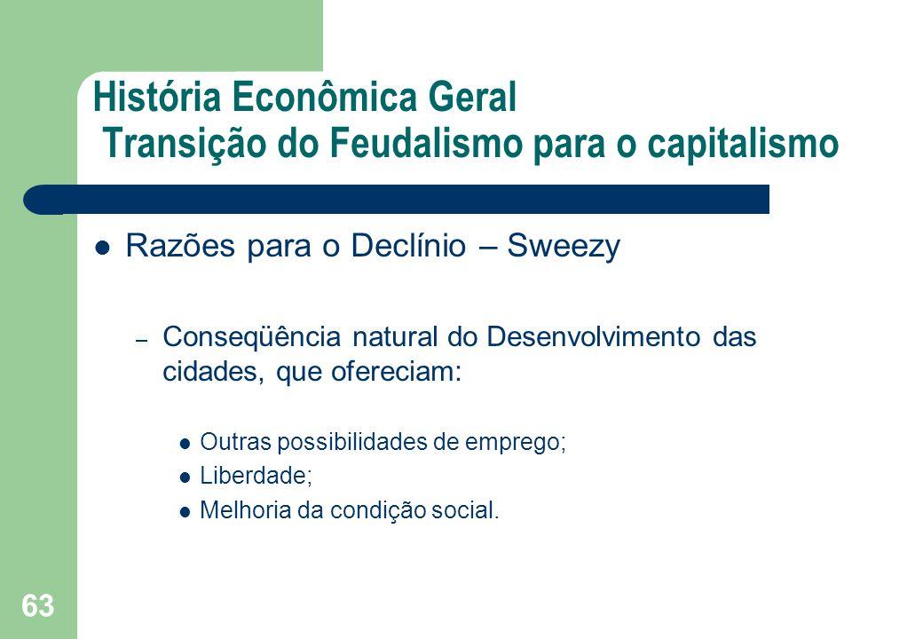 História Econômica Geral Transição do Feudalismo para o capitalismo Razões para o Declínio – Sweezy – Conseqüência natural do Desenvolvimento das cida