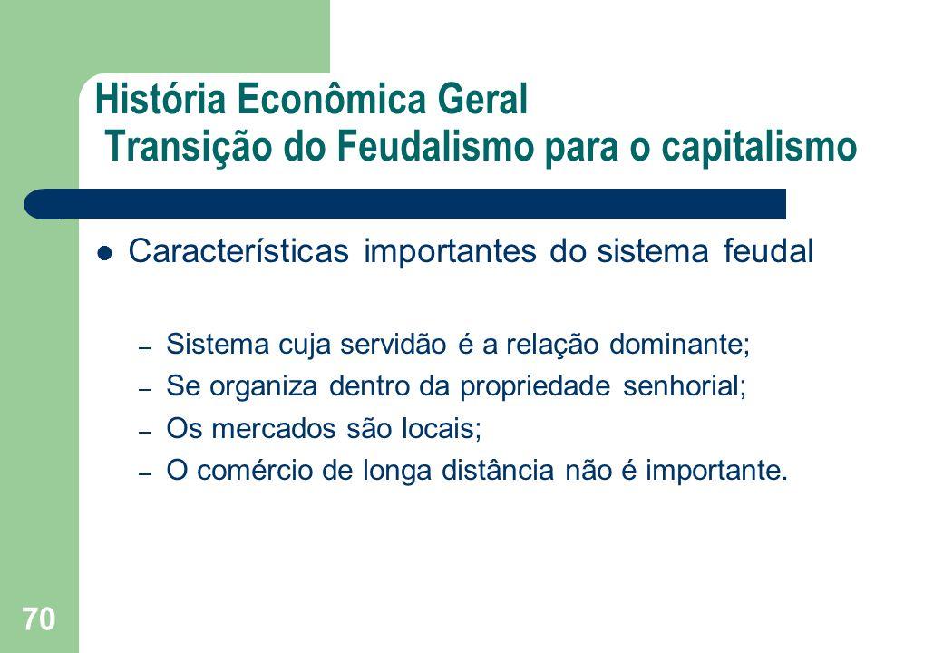 História Econômica Geral Transição do Feudalismo para o capitalismo Características importantes do sistema feudal – Sistema cuja servidão é a relação