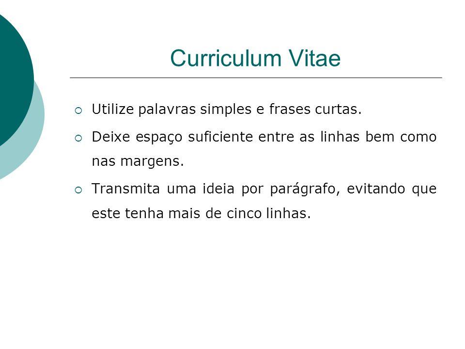 Curriculum Vitae Utilize palavras simples e frases curtas. Deixe espaço suficiente entre as linhas bem como nas margens. Transmita uma ideia por parág