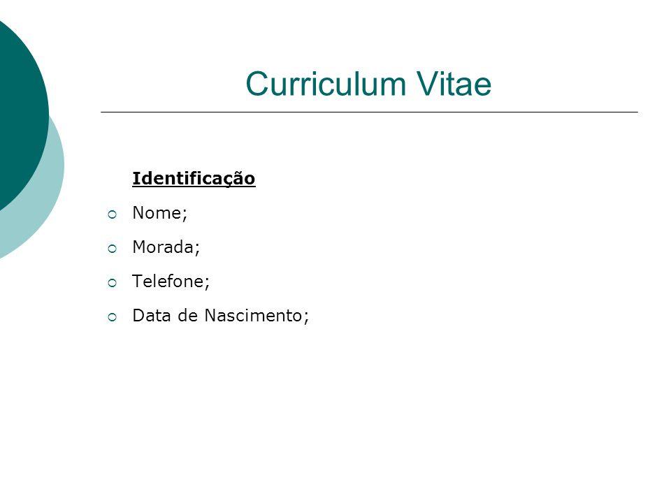 Curriculum Vitae Identificação Nome; Morada; Telefone; Data de Nascimento;