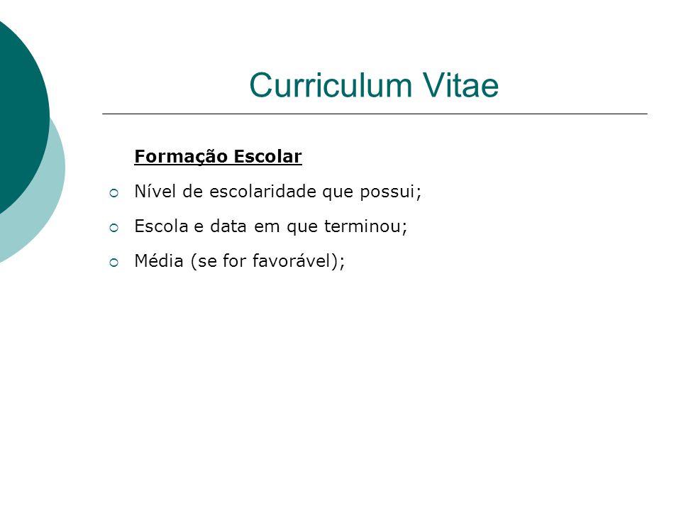 Curriculum Vitae Formação Escolar Nível de escolaridade que possui; Escola e data em que terminou; Média (se for favorável);