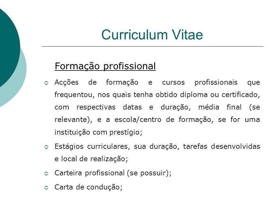 Curriculum Vitae Formação profissional Acções de formação e cursos profissionais que frequentou, nos quais tenha obtido diploma ou certificado, com re