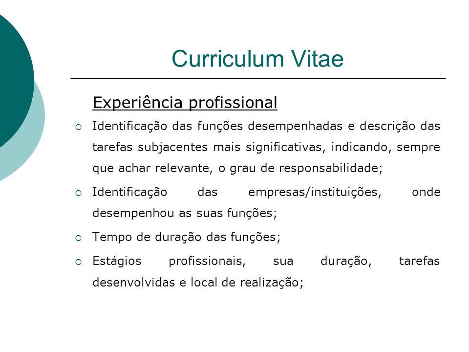 Curriculum Vitae Experiência profissional Identificação das funções desempenhadas e descrição das tarefas subjacentes mais significativas, indicando,