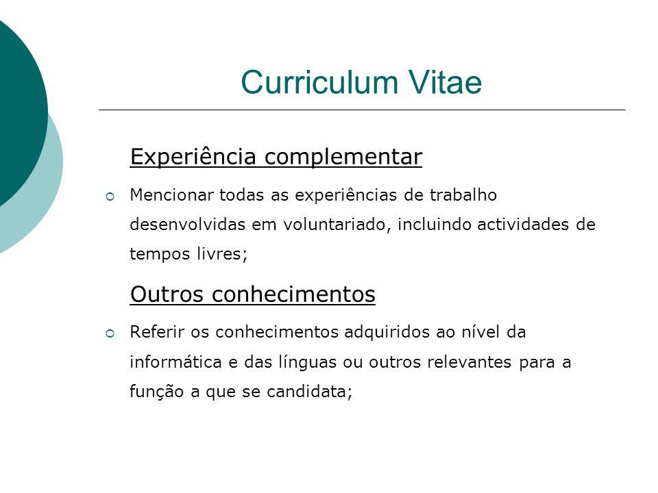 Curriculum Vitae Experiência complementar Mencionar todas as experiências de trabalho desenvolvidas em voluntariado, incluindo actividades de tempos l