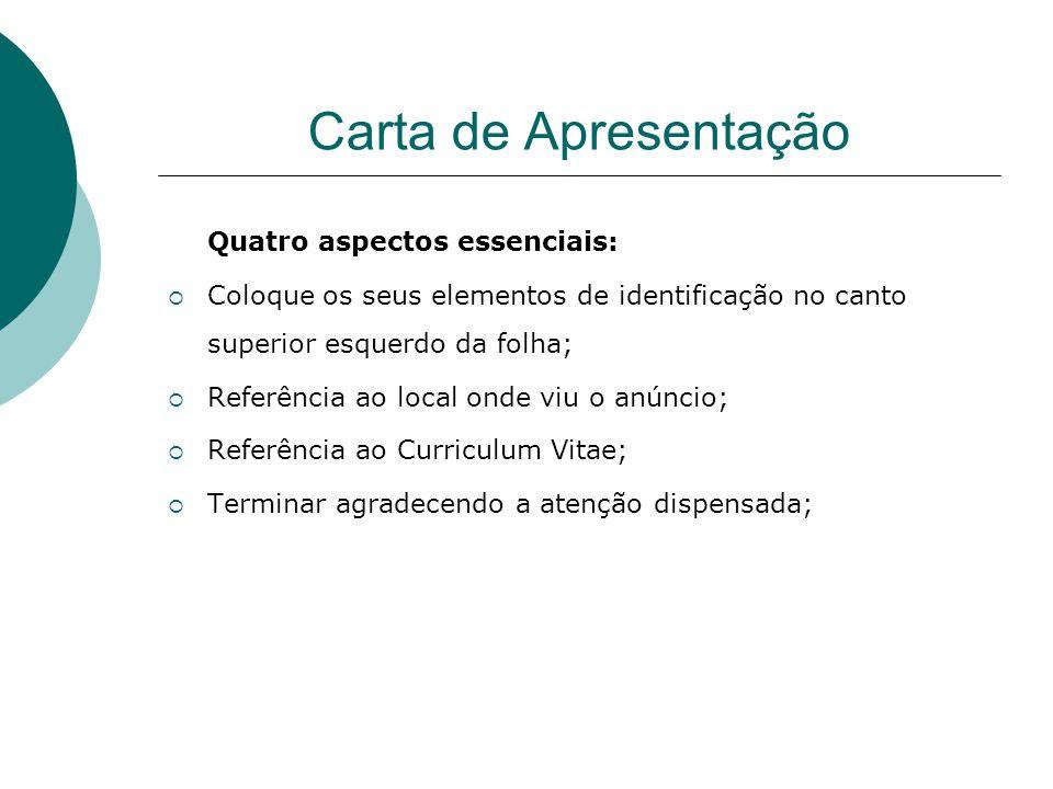 Carta de Apresentação Quatro aspectos essenciais: Coloque os seus elementos de identificação no canto superior esquerdo da folha; Referência ao local