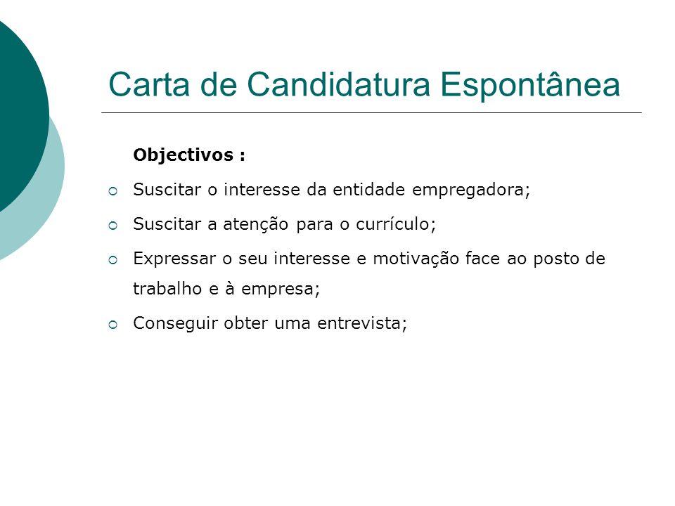 Carta de Candidatura Espontânea Objectivos : Suscitar o interesse da entidade empregadora; Suscitar a atenção para o currículo; Expressar o seu intere