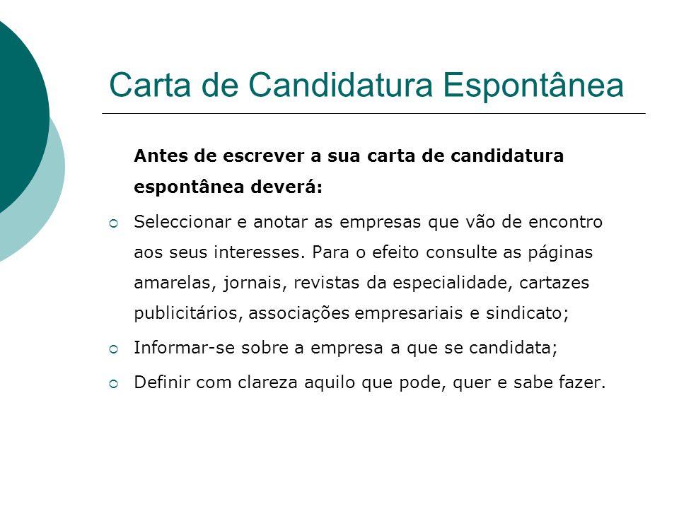 Carta de Candidatura Espontânea Antes de escrever a sua carta de candidatura espontânea deverá: Seleccionar e anotar as empresas que vão de encontro a