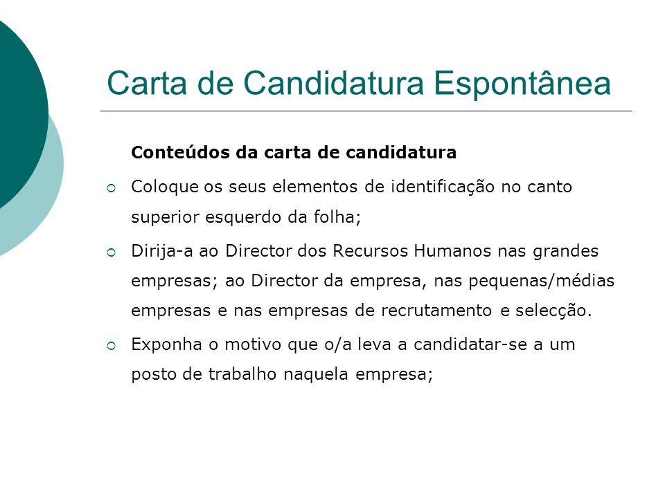 Carta de Candidatura Espontânea Conteúdos da carta de candidatura Coloque os seus elementos de identificação no canto superior esquerdo da folha; Diri
