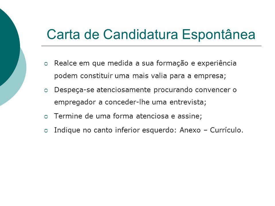 Carta de Candidatura Espontânea Realce em que medida a sua formação e experiência podem constituir uma mais valia para a empresa; Despeça-se atenciosa