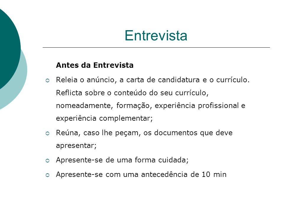 Entrevista Antes da Entrevista Releia o anúncio, a carta de candidatura e o currículo. Reflicta sobre o conteúdo do seu currículo, nomeadamente, forma