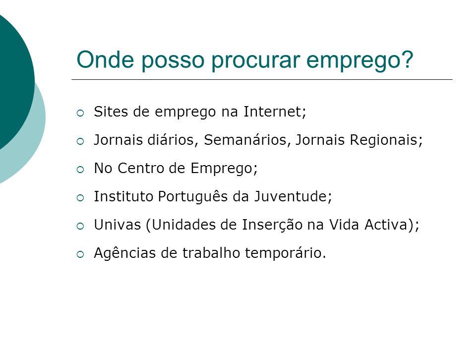 Onde posso procurar emprego? Sites de emprego na Internet; Jornais diários, Semanários, Jornais Regionais; No Centro de Emprego; Instituto Português d