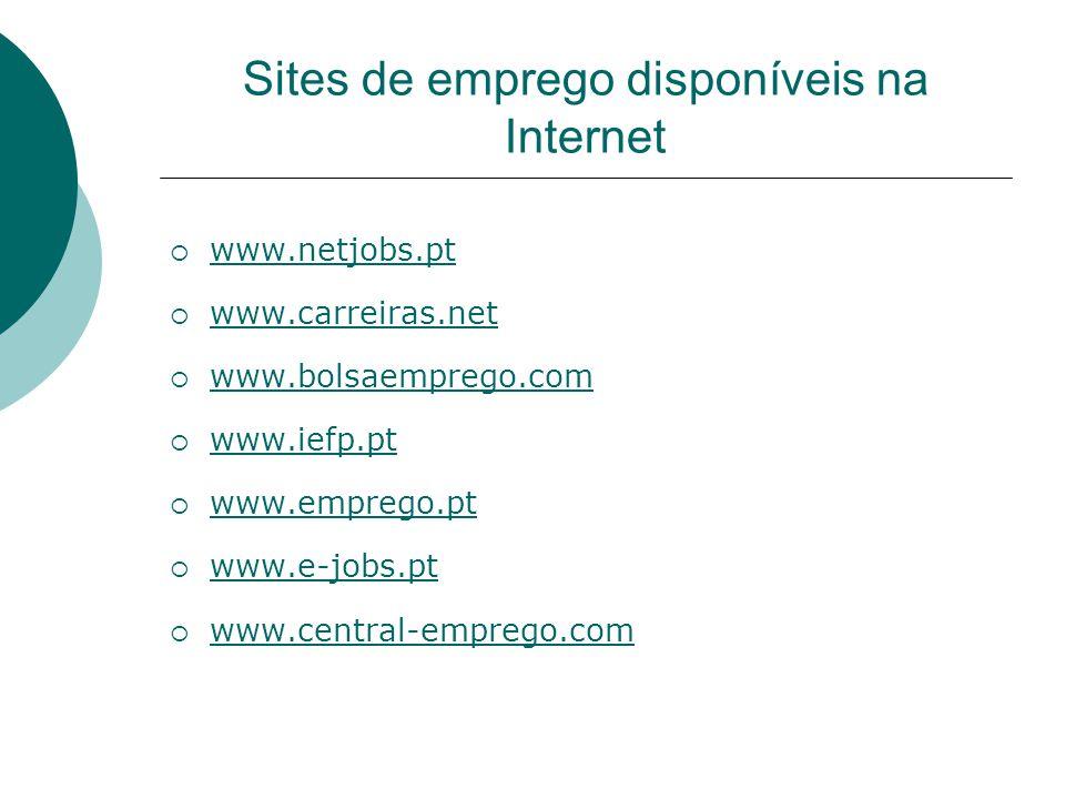 Sites de emprego disponíveis na Internet www.netjobs.pt www.carreiras.net www.bolsaemprego.com www.iefp.pt www.emprego.pt www.e-jobs.pt www.central-em