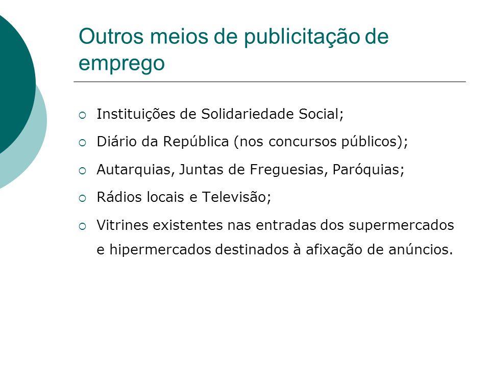 Outros meios de publicitação de emprego Instituições de Solidariedade Social; Diário da República (nos concursos públicos); Autarquias, Juntas de Freg