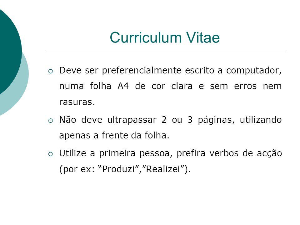 Curriculum Vitae Deve ser preferencialmente escrito a computador, numa folha A4 de cor clara e sem erros nem rasuras. Não deve ultrapassar 2 ou 3 pági