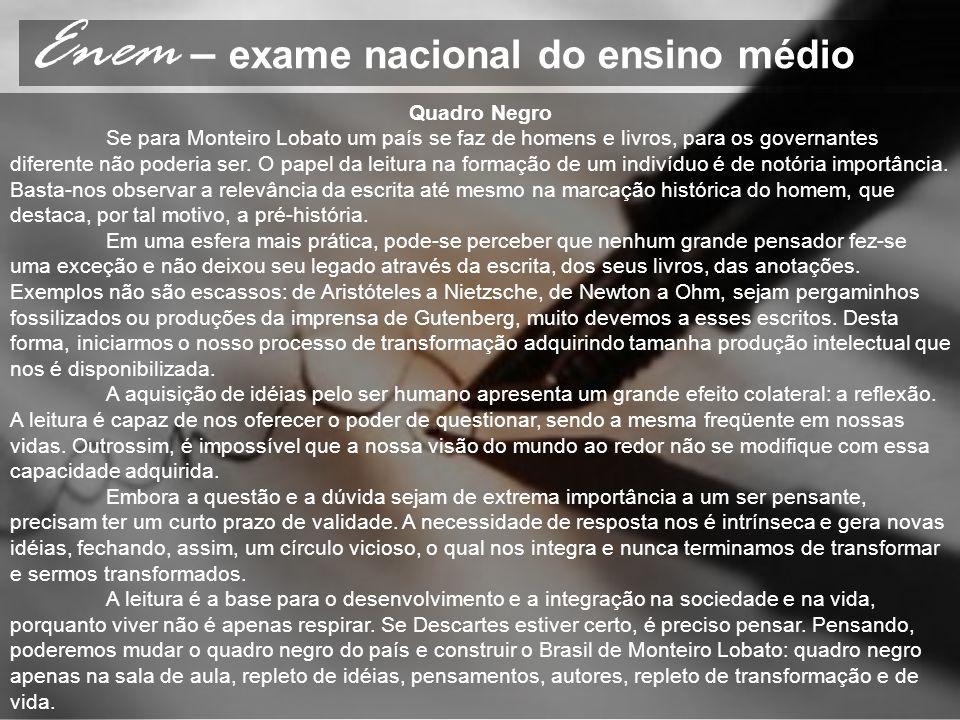 Enem – exame nacional do ensino médio Quadro Negro Se para Monteiro Lobato um país se faz de homens e livros, para os governantes diferente não poderi