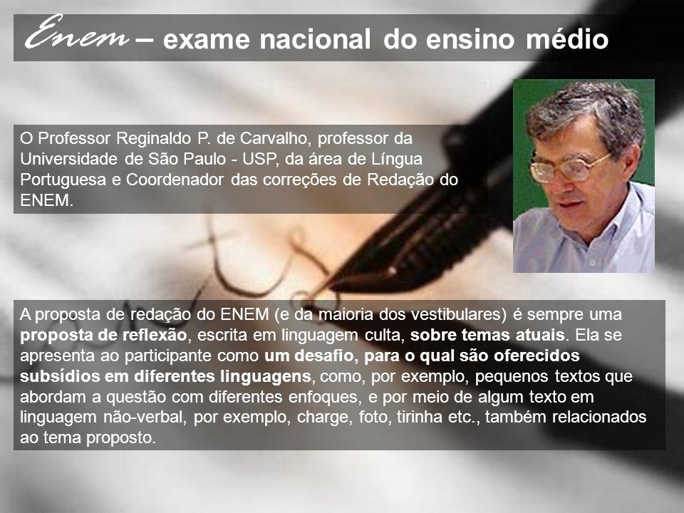 Enem – exame nacional do ensino médio O Professor Reginaldo P. de Carvalho, professor da Universidade de São Paulo - USP, da área de Língua Portuguesa