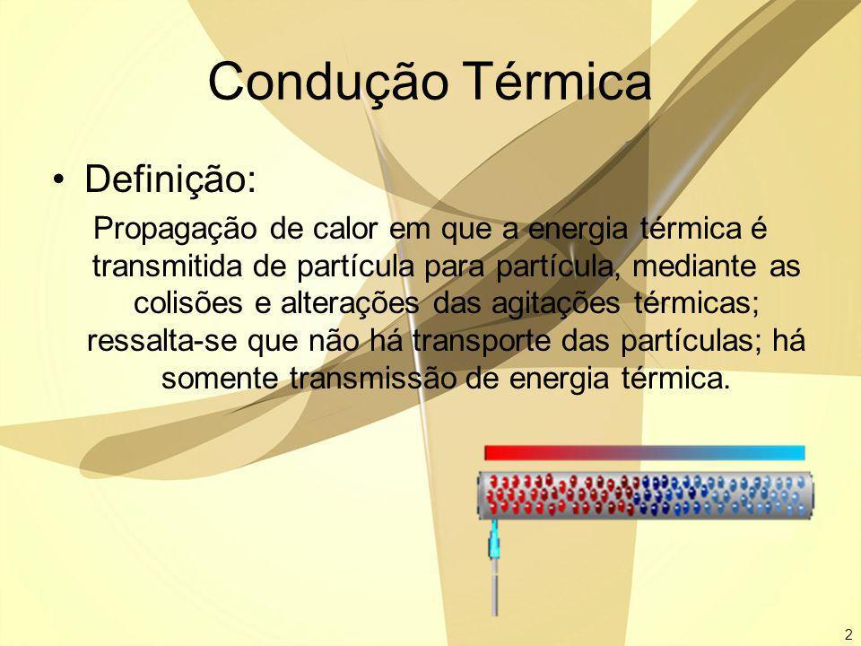 2 Condução Térmica Definição: Propagação de calor em que a energia térmica é transmitida de partícula para partícula, mediante as colisões e alteraçõe