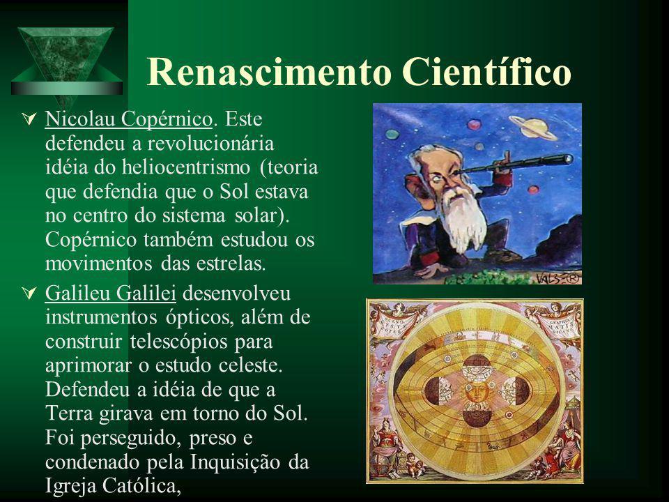 Renascimento Científico Nicolau Copérnico. Este defendeu a revolucionária idéia do heliocentrismo (teoria que defendia que o Sol estava no centro do s