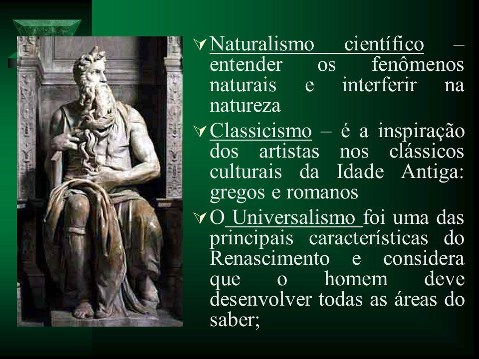 Naturalismo científico – entender os fenômenos naturais e interferir na natureza Classicismo – é a inspiração dos artistas nos clássicos culturais da