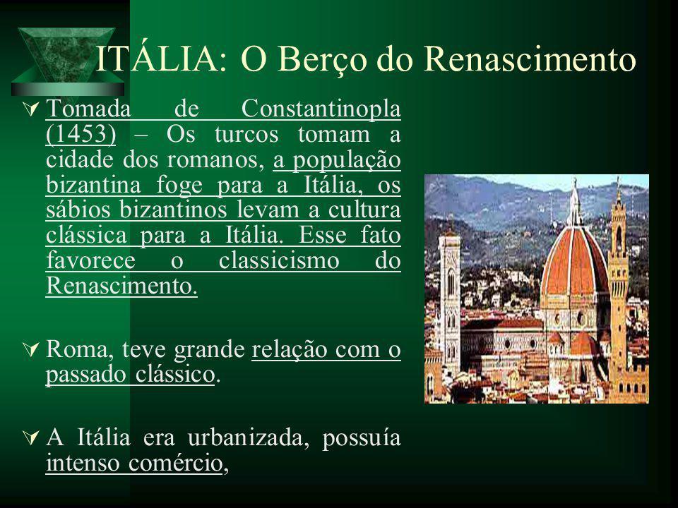 ITÁLIA: O Berço do Renascimento Tomada de Constantinopla (1453) – Os turcos tomam a cidade dos romanos, a população bizantina foge para a Itália, os s