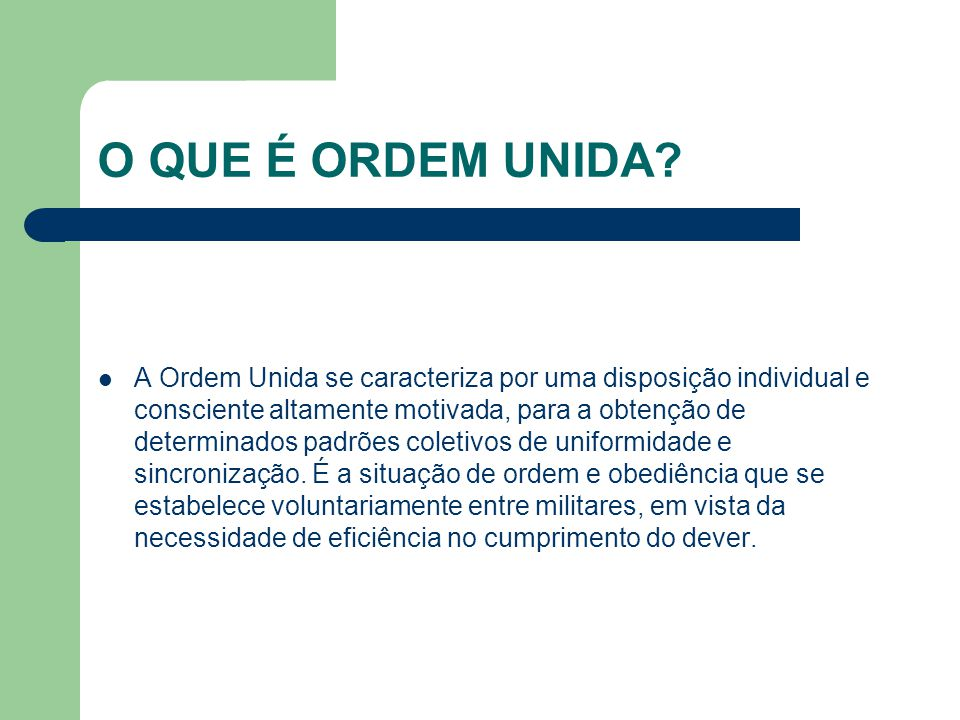 O QUE É ORDEM UNIDA? A Ordem Unida se caracteriza por uma disposição individual e consciente altamente motivada, para a obtenção de determinados padrõ