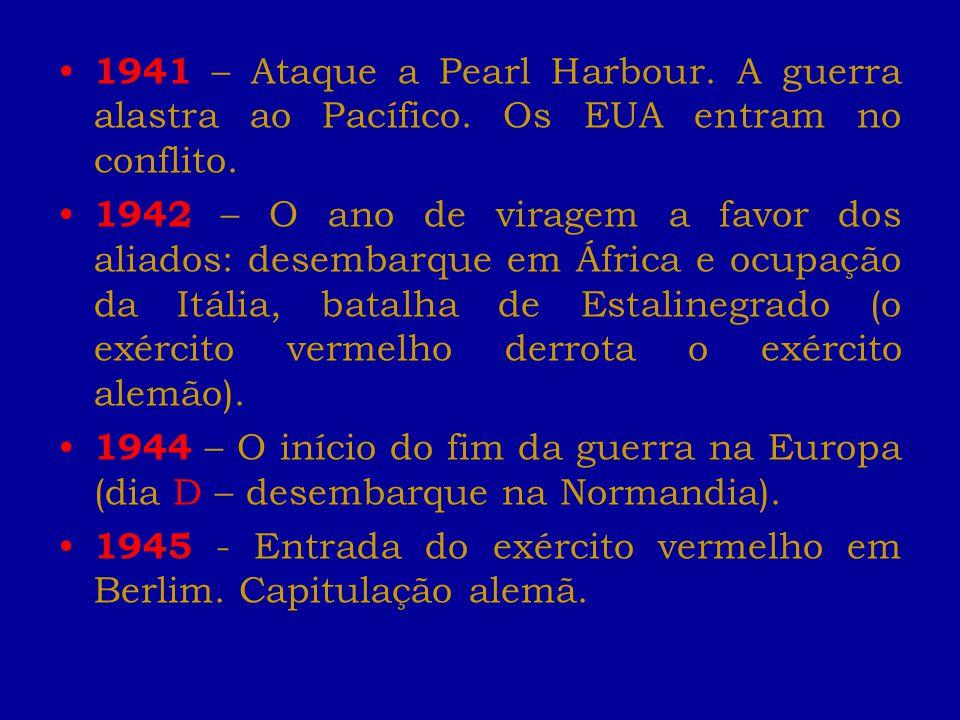 1941 – Ataque a Pearl Harbour. A guerra alastra ao Pacífico. Os EUA entram no conflito. 1942 – O ano de viragem a favor dos aliados: desembarque em Áf