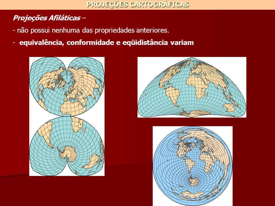 PROJEÇÕES CARTOGRÁFICAS Projeções Afiláticas – - não possui nenhuma das propriedades anteriores. - equivalência, conformidade e eqüidistância variam