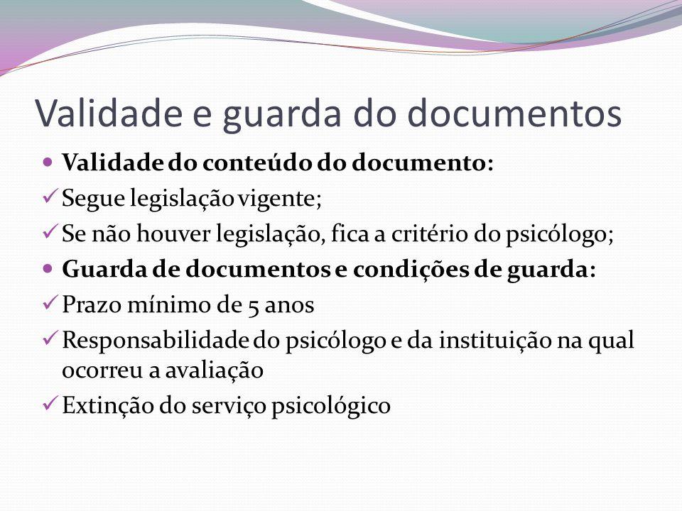 Validade e guarda do documentos Validade do conteúdo do documento: Segue legislação vigente; Se não houver legislação, fica a critério do psicólogo; G