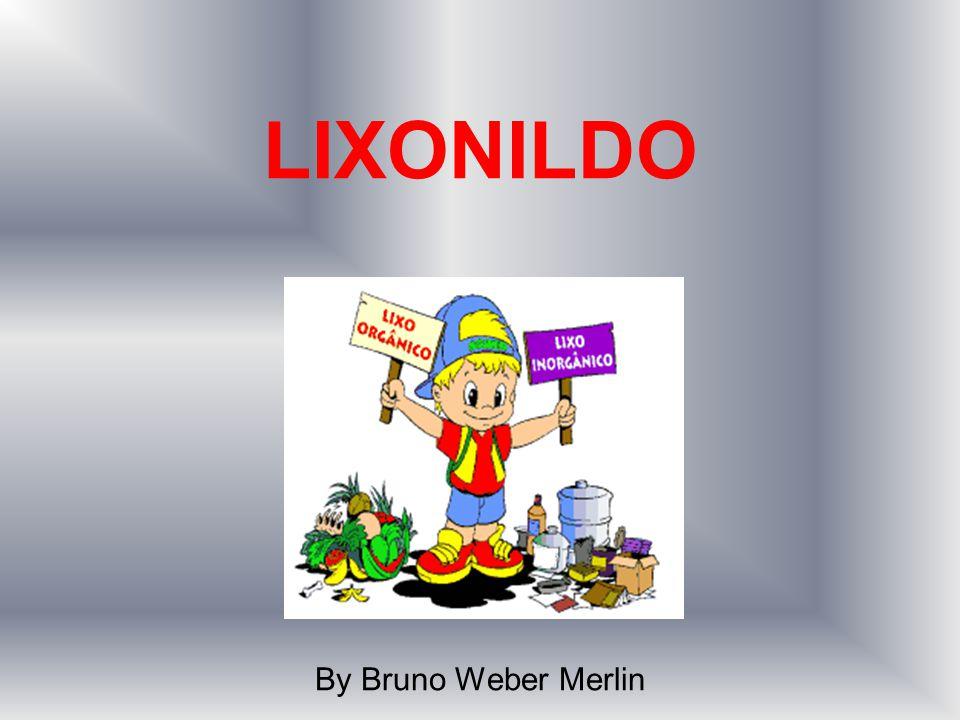 LIXONILDO By Bruno Weber Merlin
