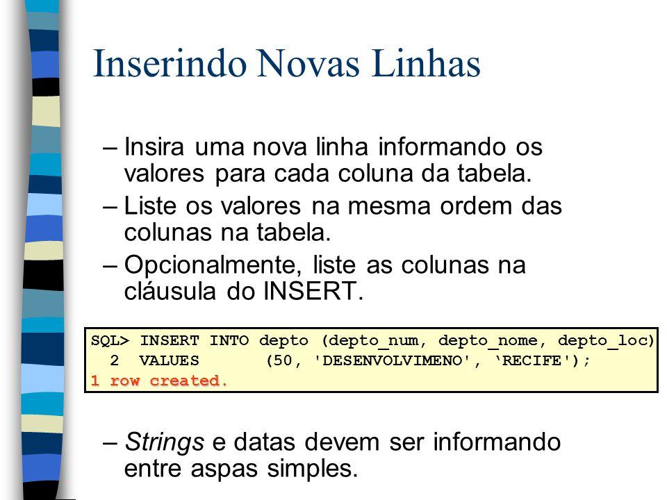 –Insira uma nova linha informando os valores para cada coluna da tabela. –Liste os valores na mesma ordem das colunas na tabela. –Opcionalmente, liste