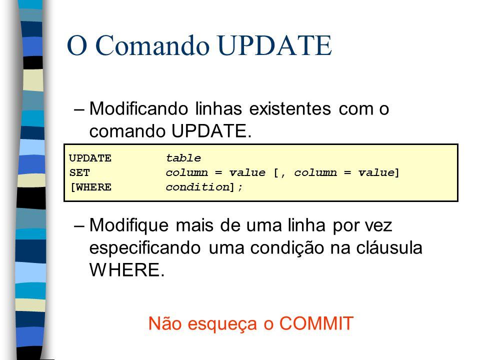 O Comando UPDATE –Modificando linhas existentes com o comando UPDATE. –Modifique mais de uma linha por vez especificando uma condição na cláusula WHER
