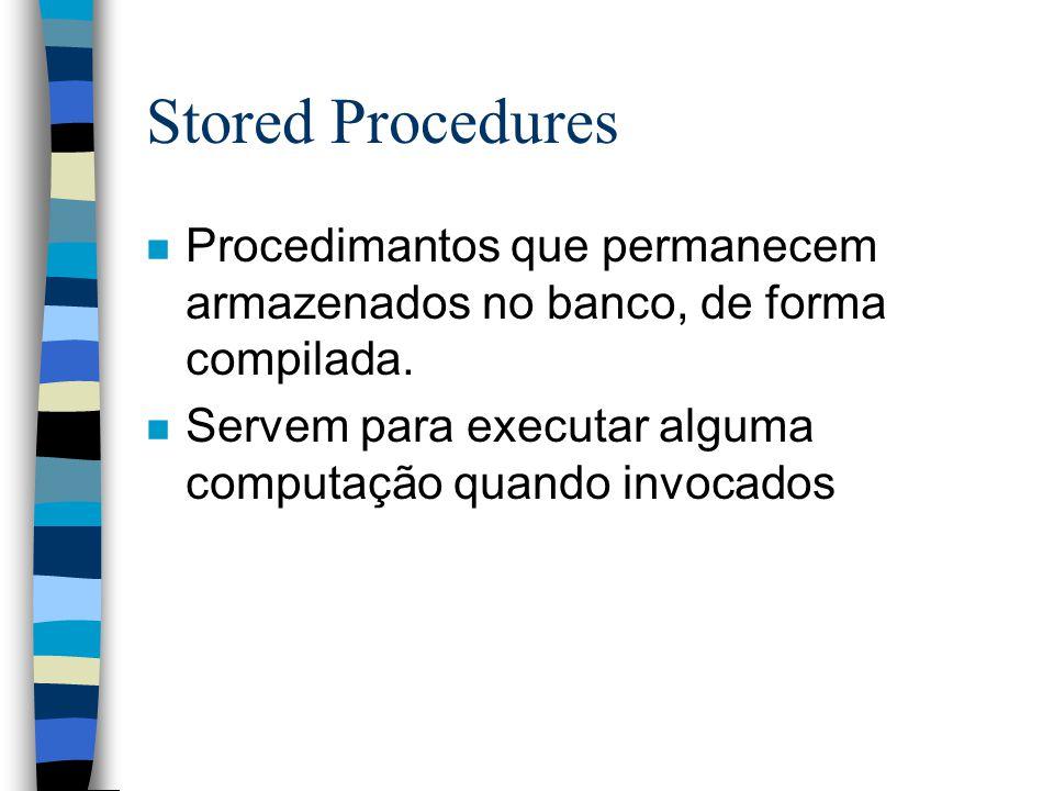 n Procedimantos que permanecem armazenados no banco, de forma compilada. n Servem para executar alguma computação quando invocados