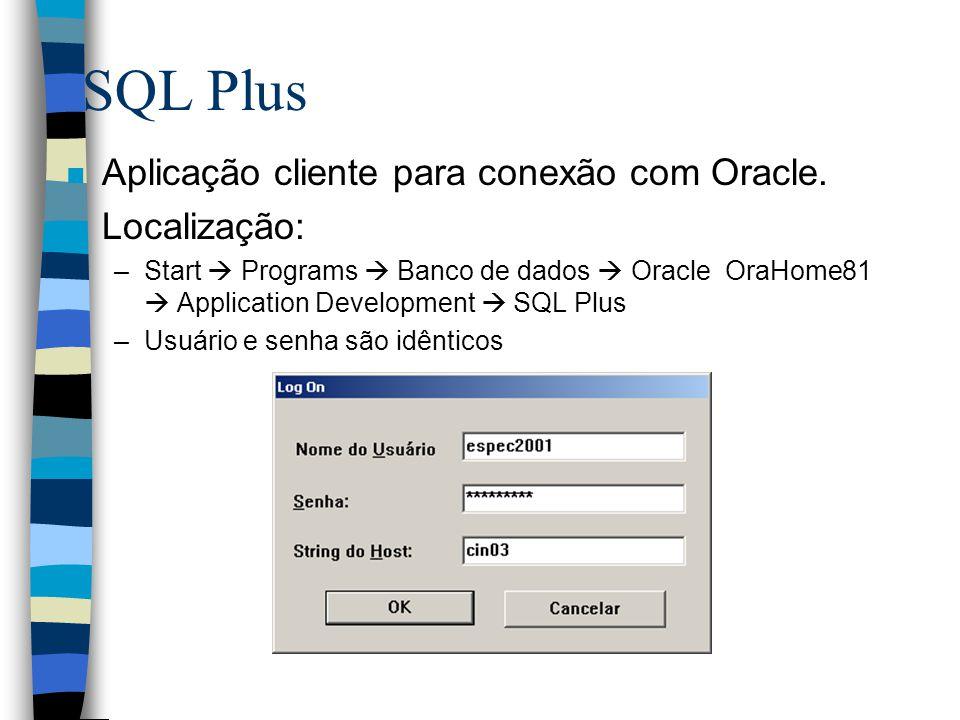SQL Plus n Aplicação cliente para conexão com Oracle. n Localização: –Start Programs Banco de dados Oracle OraHome81 Application Development SQL Plus