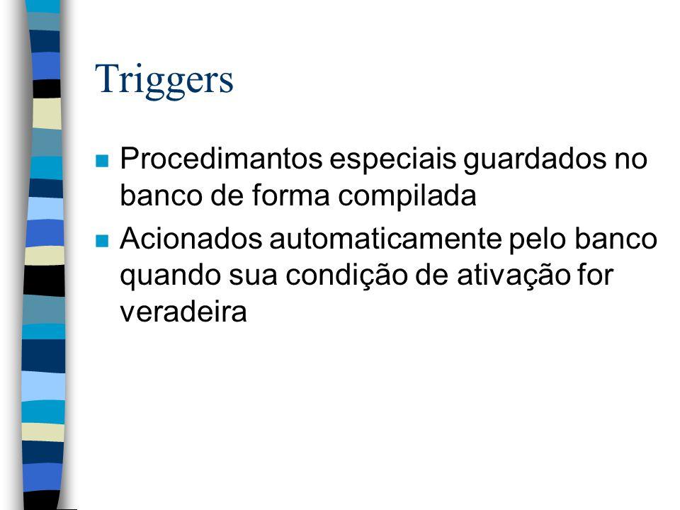 n Procedimantos especiais guardados no banco de forma compilada n Acionados automaticamente pelo banco quando sua condição de ativação for veradeira