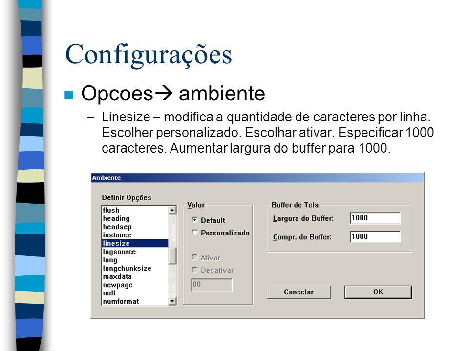 Configurações n Opcoes ambiente –Linesize – modifica a quantidade de caracteres por linha. Escolher personalizado. Escolhar ativar. Especificar 1000 c