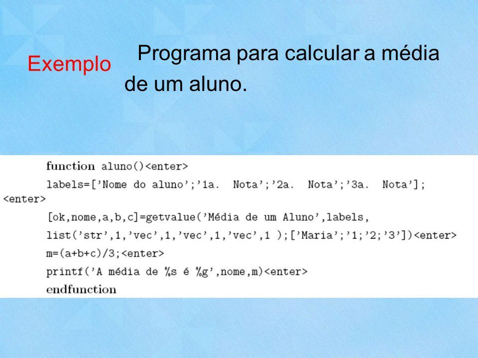 Exemplo Programa para calcular a média de um aluno.